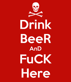 Poster: Drink BeeR AnD FuCK Here