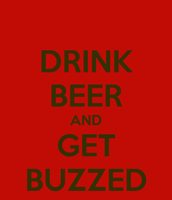 Poster: DRINK BEER AND GET BUZZED