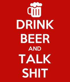 Poster: DRINK BEER AND TALK SHIT