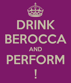 Poster: DRINK BEROCCA AND PERFORM !
