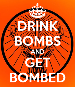 Poster: DRINK BOMBS AND GET BOMBED