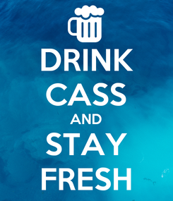 Poster: DRINK CASS AND STAY FRESH