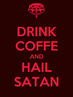Poster: DRINK COFFE AND HAIL SATAN
