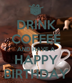 Poster: DRINK COFFEE AND HAVE A HAPPY BIRTHDAY