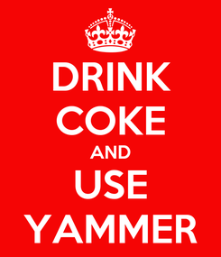 Poster: DRINK COKE AND USE YAMMER