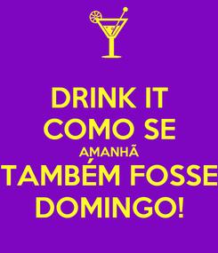 Poster: DRINK IT COMO SE AMANHÃ TAMBÉM FOSSE DOMINGO!