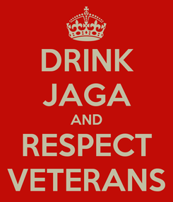 Poster: DRINK JAGA AND RESPECT VETERANS