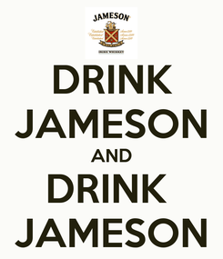 Poster: DRINK JAMESON AND DRINK  JAMESON