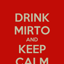 Poster: DRINK MIRTO AND KEEP CALM