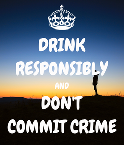 Poster: DRINK RESPONSIBLY AND DON'T COMMIT CRIME