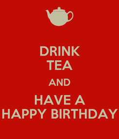 Poster: DRINK TEA AND HAVE A HAPPY BIRTHDAY