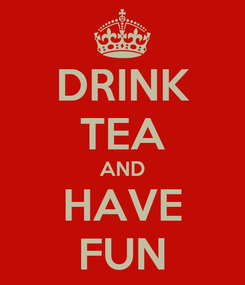 Poster: DRINK TEA AND HAVE FUN