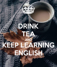 Poster: DRINK TEA AND KEEP LEARNING ENGLISH