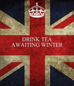 Poster: DRINK TEA AWAITING WINTER