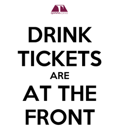 Poster: DRINK TICKETS ARE AT THE FRONT