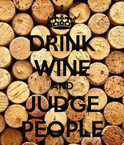 Poster: DRINK WINE AND JUDGE PEOPLE