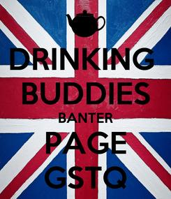Poster: DRINKING  BUDDIES BANTER PAGE GSTQ