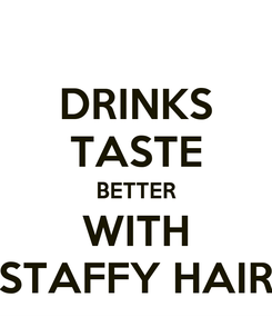 Poster: DRINKS TASTE BETTER WITH STAFFY HAIR