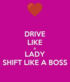 Poster: DRIVE LIKE A LADY SHIFT LIKE A BOSS