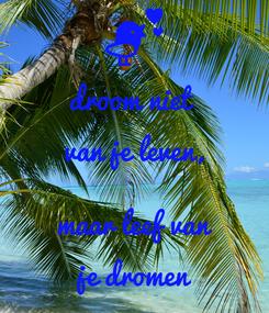 Poster: droom niet  van je leven,  maar leef van je dromen