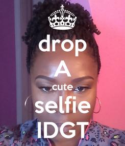 Poster: drop A cute selfie IDGT