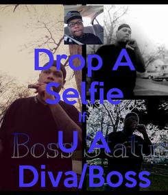 Poster: Drop A Selfie If  U A Diva/Boss