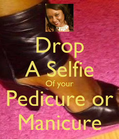Poster: Drop A Selfie Of your Pedicure or Manicure