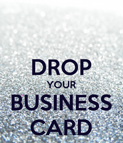 Poster:  DROP YOUR BUSINESS CARD