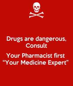 "Poster: Drugs are dangerous, Consult  Your Pharmacist first  ""Your Medicine Expert"""