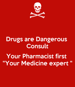 "Poster: Drugs are Dangerous  Consult  Your Pharmacist first  ""Your Medicine expert """