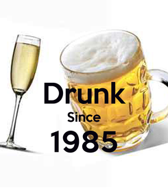 Poster:  Drunk Since 1985