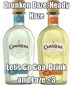 Poster: Drunken Daze, Heady Haze Let's Go Goa, Drink and Laze <3