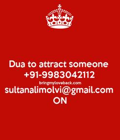 Poster:  Dua to attract someone  +91-9983042112 bringmyloveback.com sultanalimolvi@gmail.com ON