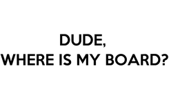 Poster: DUDE,  WHERE IS MY BOARD?
