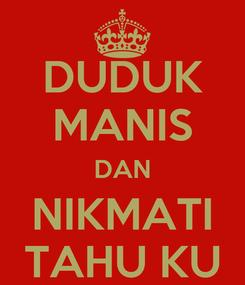 Poster: DUDUK MANIS DAN NIKMATI TAHU KU