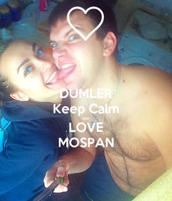 Poster: DUMLER Keep Calm AND LOVE MOSPAN