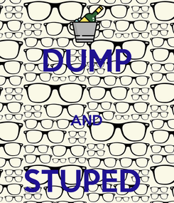 Poster: DUMP  AND  STUPED