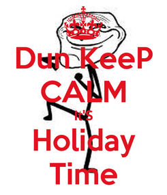 Poster: Dun KeeP CALM It'S Holiday Time