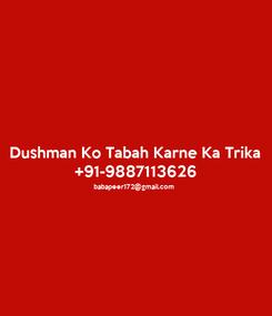 Poster: Dushman Ko Tabah Karne Ka Trika +91-9887113626 babapeer172@gmail.com