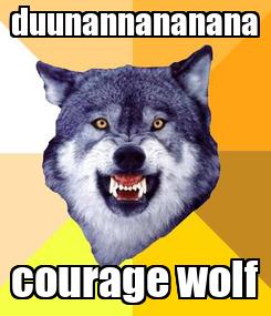Poster: duunannananana courage wolf