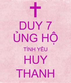 Poster: DUY 7 ỦNG HỘ TÌNH YÊU HUY THANH