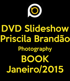 Poster: DVD Slideshow Priscila Brandão Photography BOOK Janeiro/2015