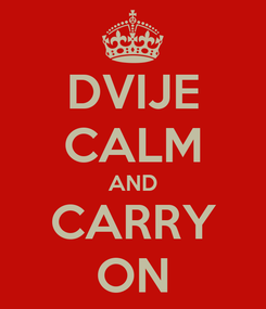 Poster: DVIJE CALM AND CARRY ON