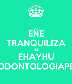 Poster: EÑE TRANQUILIZA HA EHAYHU ODONTOLOGIAPE