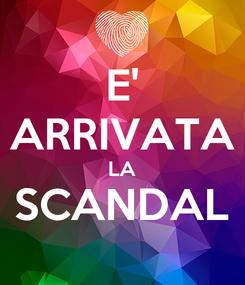 Poster: E' ARRIVATA LA SCANDAL