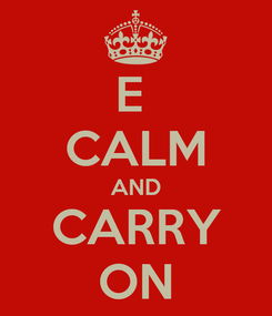 Poster: E  CALM AND CARRY ON