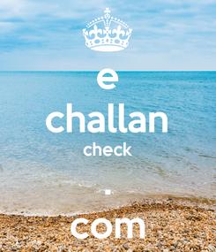 Poster: e challan check . com