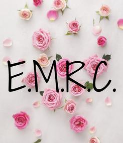Poster: E.M.R.C.