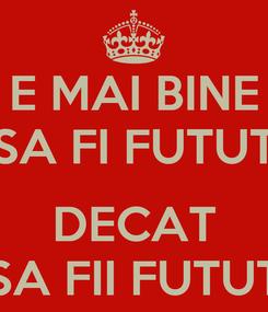 Poster: E MAI BINE SA FI FUTUT  DECAT SA FII FUTUT