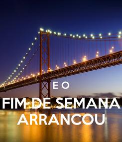 Poster:   E O FIM DE SEMANA ARRANCOU